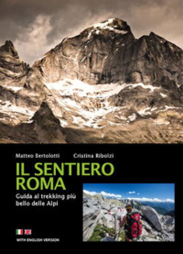 Il sentiero Roma. Guida al trekking più bello delle Alpi - Matteo Bertolotti | Thecosgala.com