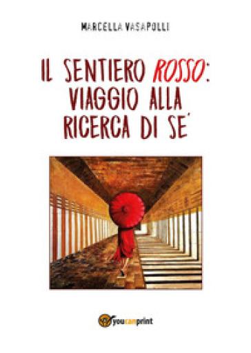 Il sentiero rosso: viaggio alla ricerca di sé - Marcella Vasapolli  