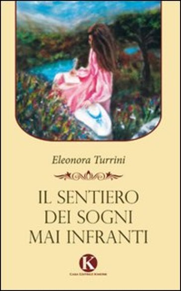 Il sentiero dei sogni mai infranti - Eleonora Turrini |