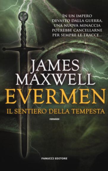 Il sentiero della tempesta. Evermen - James Maxwell |