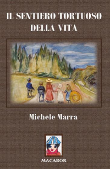 Il sentiero tortuoso della vita - Michele Marra |