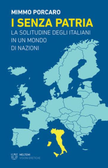 I senza patria. La solitudine degli italiani in un mondo di nazioni - Mimmo Porcaro   Jonathanterrington.com