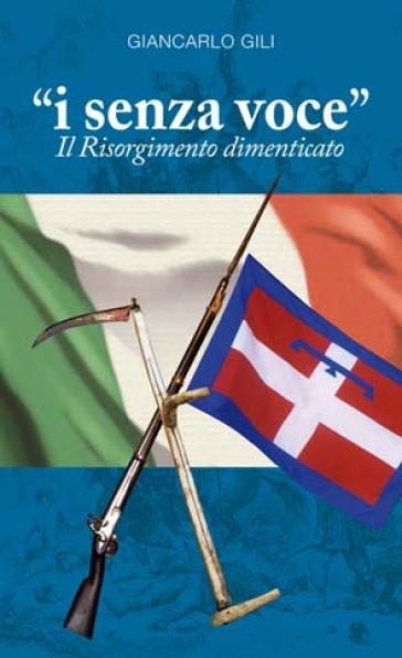 I senza voce. Il Risorgimento dimenticato - Giancarlo Gili |