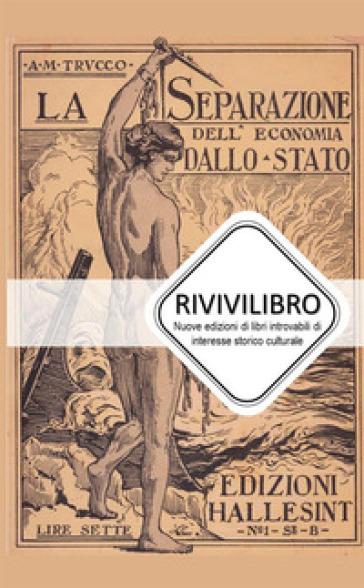 La separazione dell'economia dallo Stato - Agostino Maria Trucco |