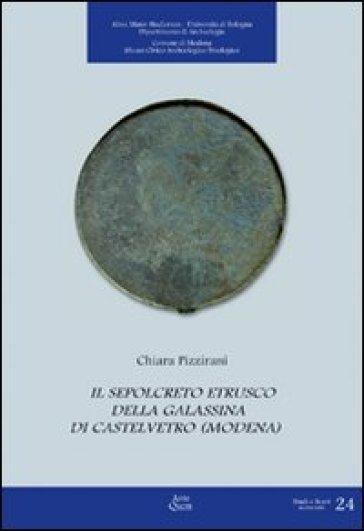 Il sepolcreto etrusco della Galassina di Castelvetro (Modena) - Chiara Pizzirani | Kritjur.org