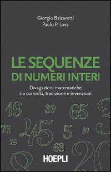 Le sequenze di numeri interi. Divagazioni matematiche tra curiosità, tradizione e invenzioni - Giorgio Balzarotti | Thecosgala.com
