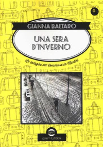 Una sera d'inverno. Le indagini del commissario Martini - Gianna Baltaro | Thecosgala.com