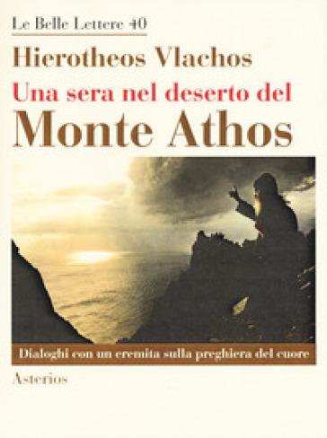 Una sera nel deserto del monte Athos. Dialoghi con un eremita sulla preghiera del cuore - Vlachos Hierotheos | Thecosgala.com