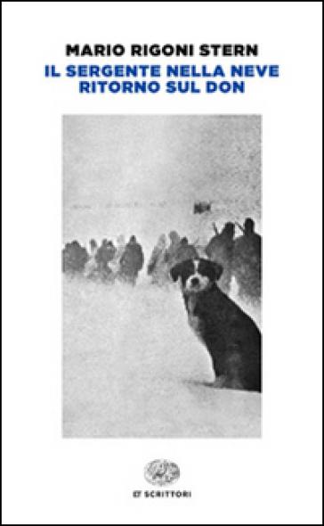 Il sergente nella neve-Ritorno sul Don - Mario Rigoni Stern |