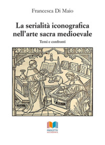 La serialità iconografica nell'arte sacra medioevale. Temi e confronti - Francesca Di Maio  