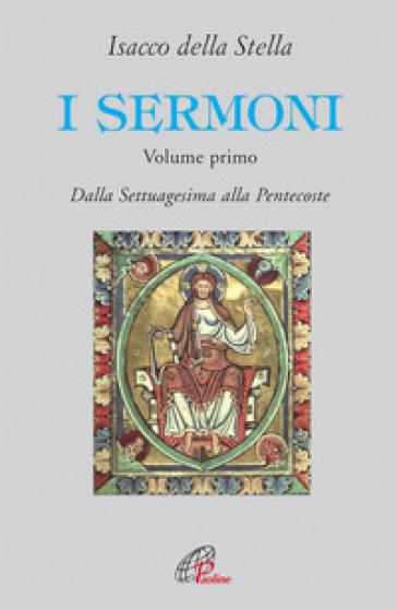 I sermoni. Dalla Settuagesima alla Pentecoste - Isacco Della Stella  