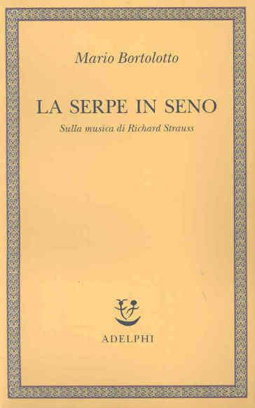 La serpe in seno. Sulla musica di Richard Strauss - Mario Bortolotto pdf epub