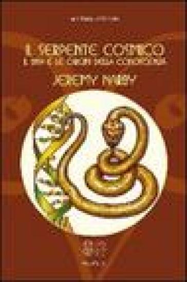 Il serpente cosmico. Il DNA e le origini della conoscenza - Jeremy Narby | Thecosgala.com