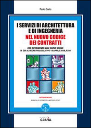 I servizi di architettura e di ingegneria nel nuovo codice dei contratti. Con Contenuto digitale per download e accesso on line - Paolo Oreto |