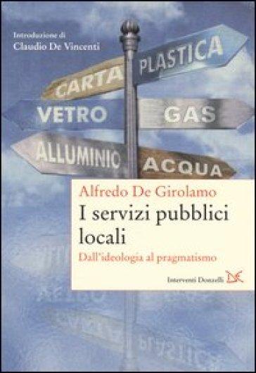 I servizi pubblici locali. Dall'ideologia al pragmatismo - Alfredo De Girolamo   Thecosgala.com