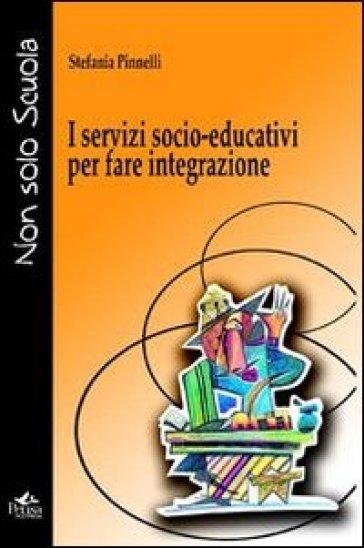 I servizi socio-educativi per fare integrazione - Stefania Pinnelli  