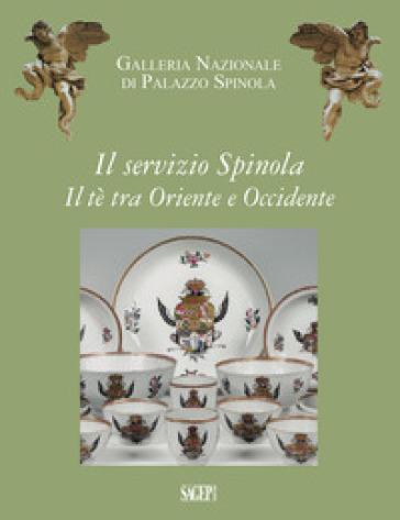 Il servizio Spinola. Il tè fra Oriente e Occidente - Farida Simonetti | Rochesterscifianimecon.com