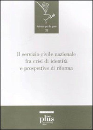 Il servizio civile nazionale fra crisi di identità e prospettive di riforma -  pdf epub