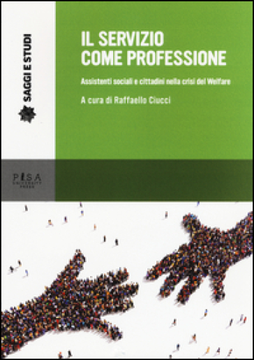 Il servizio come professione. Assistenti sociali e cittadini nella crisi del Welfare - R. Ciucci |