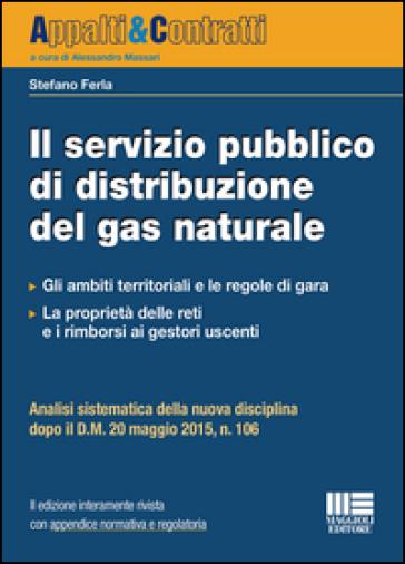 Il servizio pubblico di distribuzione del gas naturale - Stefano Ferla |