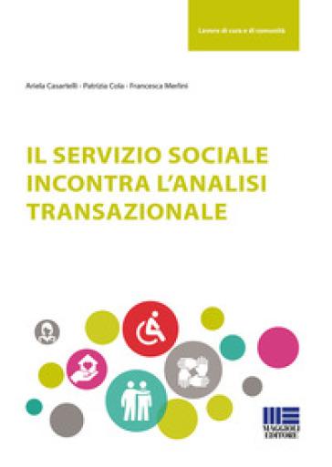 Il servizio sociale incontra l'analisi transazionale - Francesca Merlini | Rochesterscifianimecon.com
