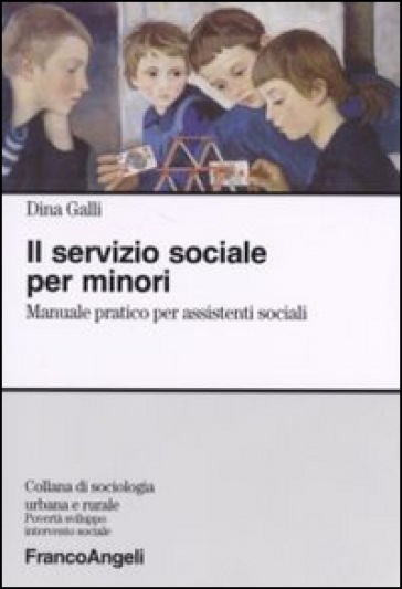 Il servizio sociale per minori. Manuale pratico per assistenti sociali - Dina Galli |