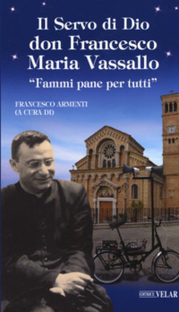 Il servo di Dio don Francesco Maria Vassallo. «Fammi pane per tutti» - F. Armenti | Thecosgala.com