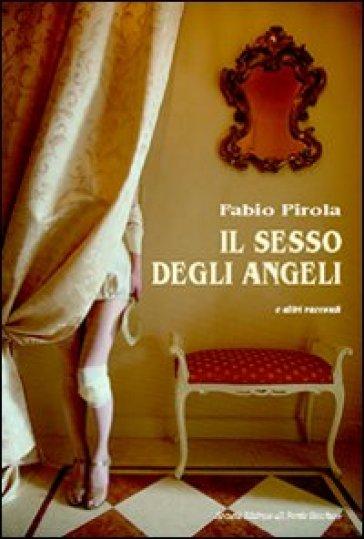 Il sesso degli angeli e altri racconti - Fabio Pirola |