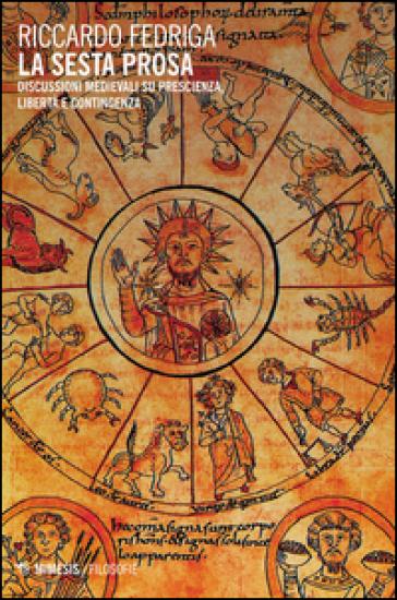 La sesta prosa. Discussioni medievali su prescienza, libertà e contingenza