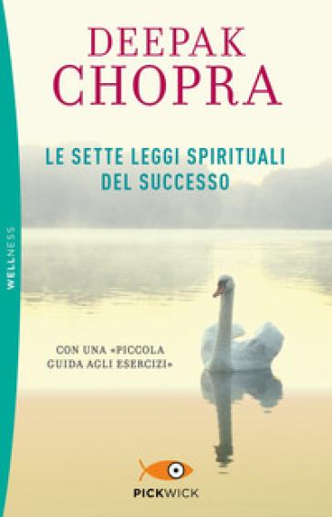 Le sette leggi spirituali del successo. Con «Piccola guida agli esercizi» - Deepak Chopra |