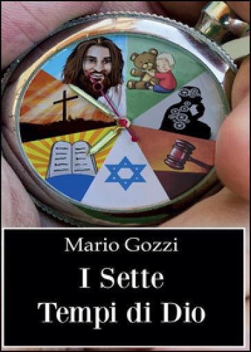 I sette tempi di Dio (studio sulle sette dispensazioni) - Mario Gozzi |