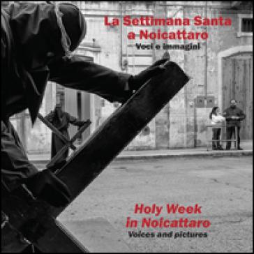 La settimana santa a Noicattaro. Voci e immagini-Holy week in Noicattaro. Voices and pictures