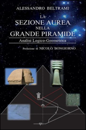 La sezione aurea nella grande piramide - Alessandro Beltrami | Thecosgala.com
