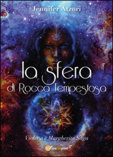 La sfera di Rocca Tempestosa. Violetta e Margherita - Jennifer Atzori |