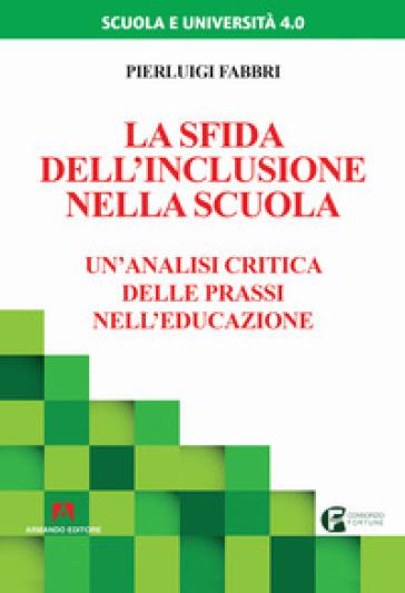 La sfida dell'inclusione nella scuola. Un'analisi critica delle prassi nell'educazione - Pierluigi Fabbri | Thecosgala.com