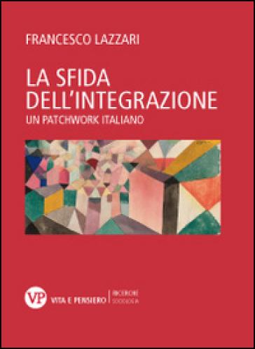 La sfida dell'integrazione. Un patchwork italiano - Francesco Lazzari pdf epub