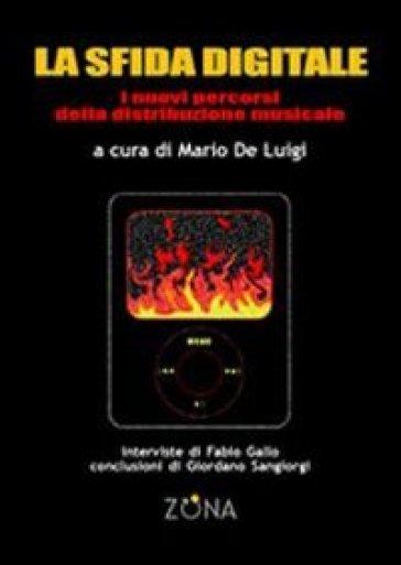 La sfida digitale. Nuovi percorsi nella distribuzione della musica - M. De Luigi | Thecosgala.com