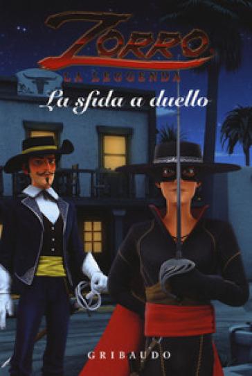 La sfida a duello. Zorro la leggenda. Ediz. a colori