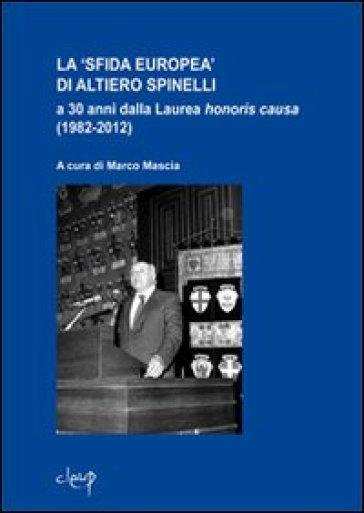 La «sfida europea» di Altiero Spinelli a 30 anni dalla laurea honoris causa (1982-2012) - M. Mascia  