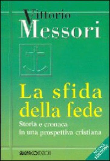 La sfida della fede. Storia e cronaca in una prospettiva cristiana - Vittorio Messori  
