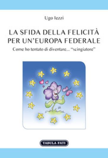 La sfida della felicità per un'Europa federale - Ugo Iezzi   Kritjur.org