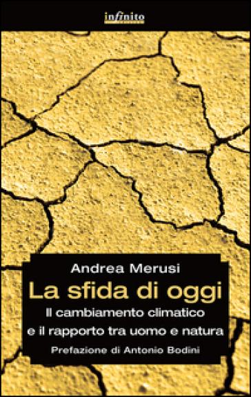 La sfida di oggi. Il cambiamento climatico e il rapporto tra uomo e natura - Andrea Merusi | Jonathanterrington.com