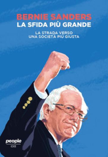 La sfida più grande. La strada verso una società più giusta - Bernie Sanders |