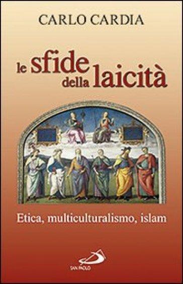 Le sfide della laicità. Etica, multiculturalismo, Islam - Carlo Cardia   Jonathanterrington.com