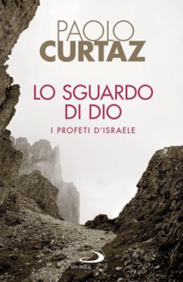 Lo sguardo di Dio. I profeti d'Israele - Paolo Curtaz | Ericsfund.org