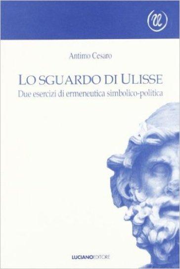 Lo sguardo di Ulisse. Due esercizi di ermeneutica simbolico-politica - A. Cesaro | Jonathanterrington.com
