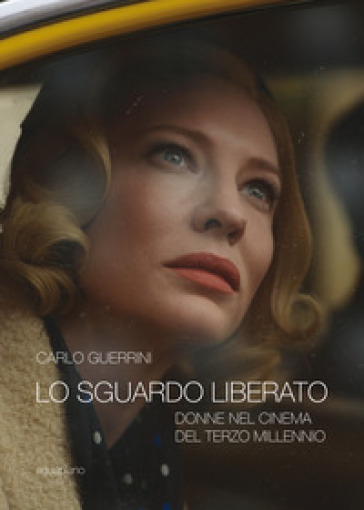 Lo sguardo liberato. Donne nel cinema del terzo millennio - Carlo Guerrini | Thecosgala.com