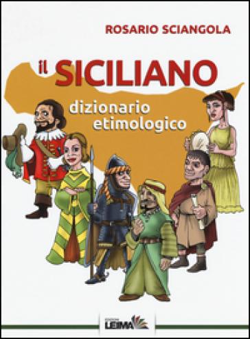 Il siciliano. Dizionario etimologico - Rosario Sciangola | Jonathanterrington.com