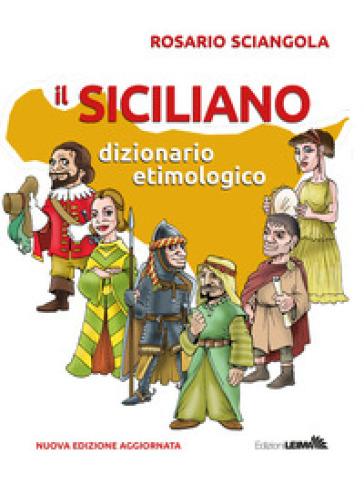 Il siciliano. Dizionario etimologico - Rosario Sciangola | Rochesterscifianimecon.com
