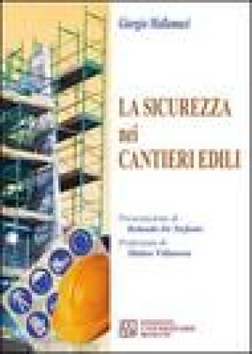 La sicurezza nei cantieri edili. Con CD-ROM - Giorgio Mallamaci |